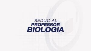 SEDUC ALAGOAS – Professor: Biologia