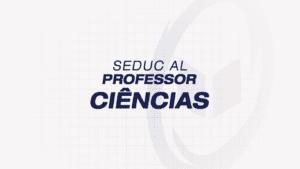SEDUC ALAGOAS – Professor: Ciências