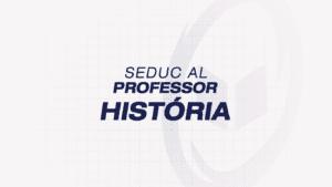 SEDUC ALAGOAS – Professor: História