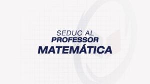 SEDUC ALAGOAS – Professor: Matemática