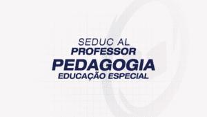 SEDUC ALAGOAS – Professor: Pedagogia – Educação Especial