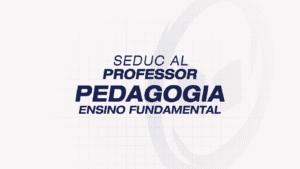 SEDUC ALAGOAS – Professor: Pedagogia – Ensino Fundamental