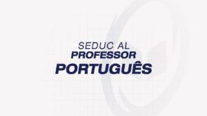 SEDUC ALAGOAS – Professor: Português
